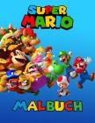 Super Mario Malbuch: Coole Malvorlagen SUPER MARIO für Jungen und Mädchen - neue und neueste hochwertige und Premium-Seiten. Cover Image