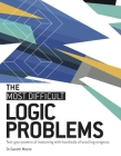 The Most Difficult Logic Problems: Test Your Powers of Reasoning with Hundreds of Exacting Enigmas Cover Image