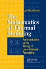 The Mathematics of Thermal Modeling: An Introduction to the Theory of Laser Material Processing Cover Image