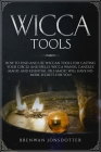 Wicca Tools: How to Find and Use Wiccan Tools for Casting your Circle and Spells. Wicca Wands, Candles Magic and Essential Oils Mag Cover Image