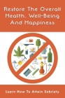 Restore The Overall Health, Well-Being And Happiness: Learn How To Attain Sobriety: How To Physically Stay Sober Cover Image