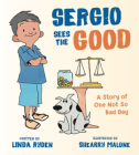 Sergio Sees the Good: The Story of a Not So Bad Day Cover Image
