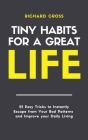 Tiny Habits for Great Life: 25 Easy Tricks to Instantly Escape from Your Bad Patterns, and Improve Your Daily Living Cover Image