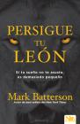 Persigue Tu León: Si Tu Sueño No Te Asusta Es Porque Soñaste En Pequeño Cover Image