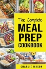 Meal Prep Cookbook: Meal Prep Cookbook Recipe Book Meal Prep For Beginners Healthy Grab And Go Meals Cover Image