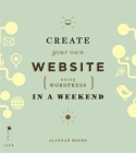Create Your Own Website (Using Wordpress) in a Weekend Cover Image