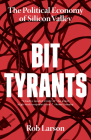 Bit Tyrants: The Political Economy of Silicon Valley Cover Image