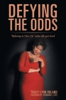 Defying the Odds: Refusing to Give Up When Life Gets Hard Cover Image