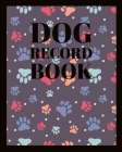 Dog Record Book: Pet Health, Wellness, and Activity Notebook Cover Image