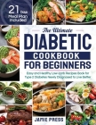 The Ultimate Diabetic Cookbook for Beginners: Easy and Healthy Low-carb Recipes Book for Type 2 Diabetes Newly Diagnosed to Live Better (21 Days Meal Cover Image
