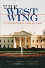 The West Wing: The American Presidency as Television Drama (Television and Popular Culture) Cover Image