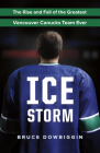 Ice Storm: The Rise and Fall of the Greatest Vancouver Canucks Team Ever Cover Image