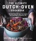 The Ultimate Dutch Oven Cookbook: The Best Recipes on the Planet for Everyone's Favorite Pot Cover Image