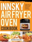 Innsky Air Fryer Oven Cookbook: Crispy, Easy, and Delicious Innsky Air Fryer Oven Recipes for Smart People Cover Image