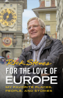 For the Love of Europe: My Favorite Places, People, and Stories Cover Image