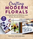 Crafting Modern Florals: Creating Botanical Patterns with Petals, Pencils & Paint Cover Image