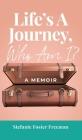 Life's A Journey, Who Am I?: A Memoir Cover Image