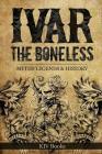 Ivar The Boneless: Myths Legends & History (Vikings #1) Cover Image