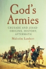 God's Armies: Crusade and Jihad: Origins, History, Aftermath Cover Image