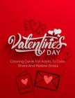 Valentine's Day: Coloring Cards For Adults To Color, Share And Relieve Stress Cover Image