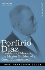 Porfirio Diaz: President of Mexico, the Master Builder of a Great Commonwealth Cover Image