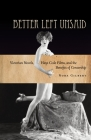 Better Left Unsaid: Victorian Novels, Hays Code Films, and the Benefits of Censorship (Cultural Lives of Law) Cover Image