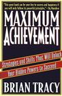 Maximum Achievement: Strategies and Skills That Will Unlock Your Hidden Powers to Succeed Cover Image