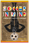 Soccer in Mind: A Thinking Fan's Guide to the Global Game (Critical Issues in Sport and Society) Cover Image
