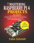 Mastering Raspberry Pi 4 Projects in 1 Hour: A simple Guide to Program, Develop and Setup Unique Projects on Raspberry Pi 4 Cover Image