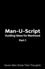 Man-U-Script: Guiding Ideas for Manhood: Seven Men Share Their Thoughts Cover Image