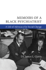 Memoirs of a Black Psychiatrist: A Life of Advocacy for Social Change Cover Image