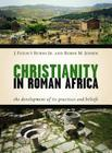Christianity in Roman Africa: The Development of Its Practices and Beliefs Cover Image