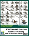 SOLIDWORKS Exercises - Learn by Practicing: Learn to Design 3D Models by Practicing with these 100 Real-World Mechanical Exercises! (2 Edition) Cover Image