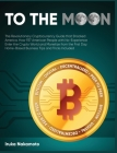 To the Moon: The Revolutionary Cryptocurrency Guide that Shocked America. How 937 American People with No-Experience Enter the Cryp Cover Image