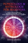 Numerology and Astrology for Beginners: A Soul's Journey Through the Magical World of Numbers, Zodiac Signs, Horoscopes and Self-Discovery Cover Image