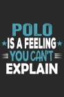 Polo Is A Feeling You Can't Explain: Funny Cool Polo Sport Journal - Notebook - Workbook - Diary - Planner - 6x9 - 120 College Ruled Lined Paper Pages Cover Image