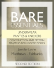 Bare Essentials: Underwear: Panties & Knickers - Second Edition: Construction and Pattern Drafting for Lingerie Design Cover Image