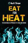 Eat for Heat: The Metabolic Approach to Food and Drink Cover Image