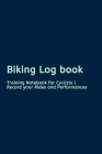 Biking Log book: Training Notebook for Cyclists - Record your Rides and Performances Cover Image