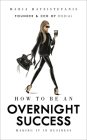 How to Be an Overnight Success: Making It in Business Cover Image