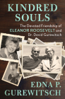 Kindred Souls: The Devoted Friendship of Eleanor Roosevelt and Dr. David Gurewitsch Cover Image
