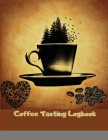 Coffee Tasting Logbook: Log & Rate Your Favorite Coffee Varieties and Roasts - Fun Notebook Gift for Coffee Drinkers - Espresso Cover Image
