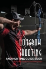 Longbow Shooting And Hunting Guide Book- A Easy-to-follow Guide Book On How To Shoot The Bow: Hunting Books Cover Image