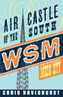 Air Castle of the South: WSM and the Making of Music City (Music in American Life) Cover Image
