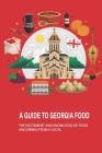 A Guide To Georgia Food: The Excitement And Knowledge Of Food And Drinks From A Local: What Food Is Georgia Known For Cover Image
