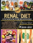 Renal Diet Cookbook For Beginners: A Science-Based Treatment Plan and Food Guide With Low Sodium, Low Potassium and Low Phosphorus Recipes To Managing Cover Image