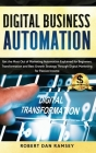 Digital Business Automation: Get the Most Out of Marketing Automation Explained for Beginners. Transformation and Best Growth Strategy Through Digi Cover Image