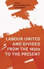 Labour United and Divided from the 1830s to the Present Cover Image