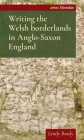 Writing the Welsh Borderlands in Anglo-Saxon England (Artes Liberales) Cover Image