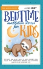 Bedtime Meditation Stories for Kids: This Book Includes: 109 Short and Sleep Tales to Help Children Fall Asleep Fast. Mindfulness Remedies for Exhaust Cover Image